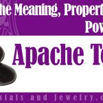 Apache Tears meaning properties powers