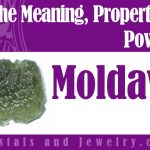 Moldavite properties and powers