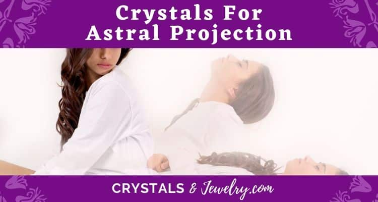 Crystals for Astral Projection