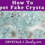 How To Spot Fake Crystals